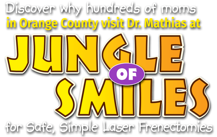 Discover why hundreds of moms in Orange County visit Dr. Mathias at Jungle of Smiles for safe, simple laser frenectomies!